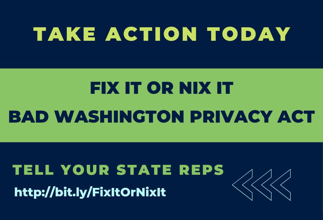Take Action Today.  Fix it or nix it.  Bad Washington Privacy Act.  Tell your state reps.